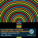 Alga-Rhythms - Big Peace (Infinite Scroll/ONO) Takeover 24th August 2017