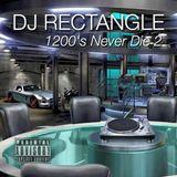 1200'S NEVER DIE VOLUME 2   - DJ RECTANGLE