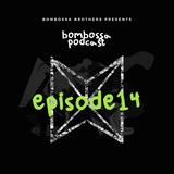 BOMBOSSA PODCAST EPISODE 14