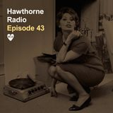 Hawthorne Radio Episode 43 (3/5/19)