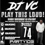DJ VC - Play This Loud! Episode 74 (Party 103)