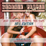 """""""Just Another Mix-Tape"""" - 80's Edition by GENERIC PEOPLE"""