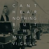 Can't Hear Nothing But The Music Vol. VI: Chill.