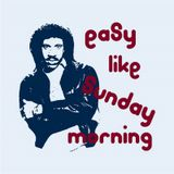 Easy Like Sunday Morning - 29th May 2016