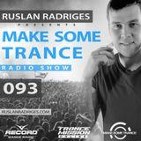 Ruslan Radriges - Make Some Trance 093 (Radio Show)
