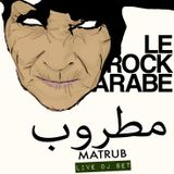 Matrub مطروب at Le Rock Arabe