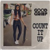 GOOD GRIEF - COUNT IT UP (2018) [Clean]