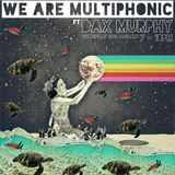 We Are Multiphonic - 11th Jan ft Dax Murphy