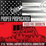 "Proper Propaganda Ep. 151, ""National Lampoon's Presidential Administration"""