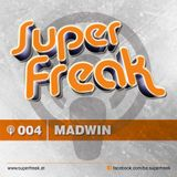 Superfreak! Podcast #004 [Madwin]
