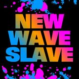 New Wave Slave 3