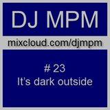 023 - dj mpm - its dark outside