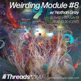 Weirding Module #8 w/ Nathan Gray - 20-Jul-19 (Threads*ZKU)