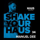 Shake Your Haus ep. 34 - Presented by MANUEL DEE