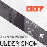 Juanma Moreno - Under Show #007