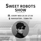 SWEET ROBOTS SHOW 2018.10.10 TOWA TEI GUEST YUKIHIRO TAKAHASHI