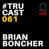 TRUcast 061 - Brian Boncher LIVE from Smartbar