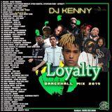 DJ Kenny - Loyalty (Dancehall Mixtape 2019)