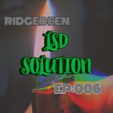 LSD SOLUTION EP:006