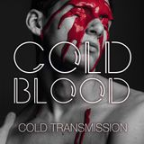 "COLD TRANSMISSION presents ""COLD BLOOD"" 05.09.18 (no. 42)"
