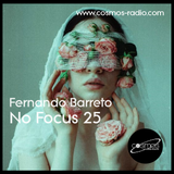 Fernando Barreto - No Focus 25 Cosmos-Radio