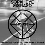 EyeHouse Series 05 - Urban/House Mix - DJ Soph-eye Richard - March 2018