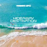 VOODOO LOPEZ: HIDEAWAY DESTINATION