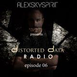 Alexskyspirit - Distorted Data Radio 06