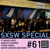 SXSW Special \\ Moses Boyd, Sarathy Korwar, Native Dancer in UK Jazz takeover