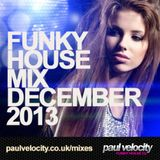 Funky House DJ Paul Velocity Funky House Mix December 2013