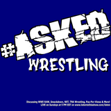 Asked Wrestling Episode 005 - May 11th, 2014 - The One Your Mother Warned You About