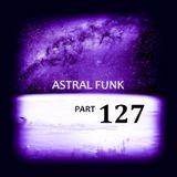 Astral Funk pt.127 (30-12-2018)
