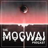 The Mogwai Podcast - Episode One