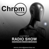 Chrom Recordings Radio Show - Hosted by Pedro Mercado - Chapter 2 - February 2017