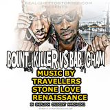 BOUNTY KILLER VS BABY CHAM MUSIC BY THE MIGHTY TRAVELLERS LS STONE LOVE  AND RENAISSANCE.MARCH 2002