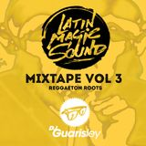 LATIN MAGIC SOUND MixTape Vol 3 Reggaeton Roots Dj GuarisleY Latin Urban Culture