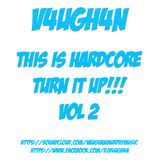 V4UGH4N - This Is Hardcore Turn It Up!!! Vol 2