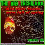 BIG ENCHILADA 106: And Their Hearts Were Full of Spring