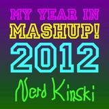 Nerd Kinski - My Year in Mashup! 2012