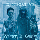 DJ NEGATIVE - WINTER IS COMING