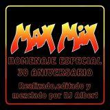 MAX MIX HOMENAJE 30 ANIVERSARIO Realizado,editado y mezclado por DJ Albert
