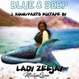 BLUE & DEEP 3 HOUR MIX BY LADY ZEEJAY