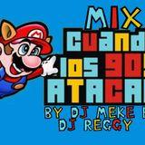 Mix Cuando los 90s atacan by DJ Meke FT DJ Reggy