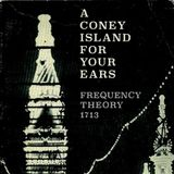 "Frequency Theory 1713 ""A Coney Island for Your Ears"""
