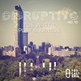 Disruptivo No. 11 - Play Business / Zoe Water