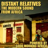 Distant Relatives #208, The Modern Sound From Africa