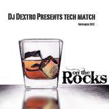 Dj Dextro Presents Tech Match on The Rocks November 2012