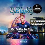 #WhoTheHellAreYou Episode.15 (New Rnb, Hip Hop & A Few Old School Classics) Tweet @DJBlighty