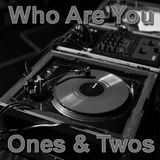 Who Are You Ones & Twos