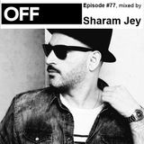 OFF Recordings Podcast Episode #77, mixed by Sharam Jey